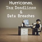 Hurricanes, Tax Deadlines in Connecticut and Data Breaches