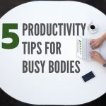 Five Productivity Tips for Connecticut Busy Bodies